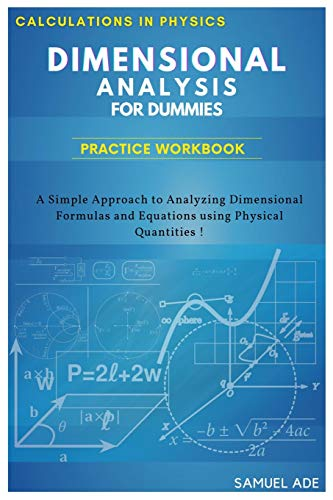 Dimensional Analysis for Dummies: A Simple Approach to Analyzing Dimensional Formulas and Equations using Physical Quantities