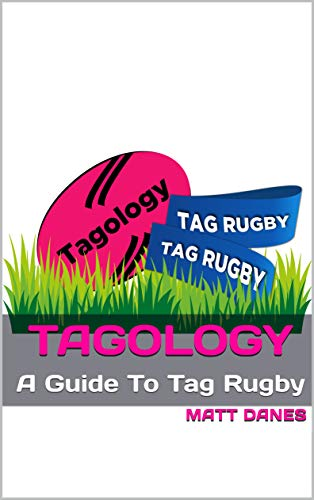 Tagology: A Guide To Tag Rugby (English Edition)
