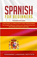 Spanish for Beginners: 2 Books in 1: The Complete Beginners Guide to Learn Spanish Starting from Zero and Become Fluent in just 7 Days