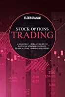 Stock options trading: A Beginner's Ultimate Guide to Investing and Making Profit. Learn All Day Training Strategies