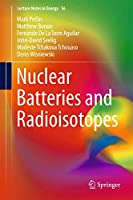 Nuclear Batteries and Radioisotopes (Lecture Notes in Energy, 56)