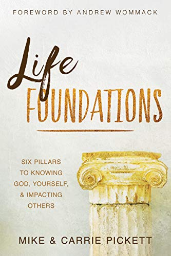 Life Foundations: Six Pillars to Knowing God, Yourself, and Impacting Others