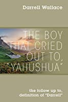 """The Boy That Cried Out To, """"Yahushua"""": the follow up to, definition of """"Darrell"""""""