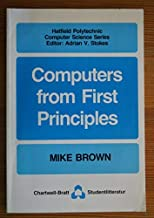 Computers from First Principles (Hatfield Polytechnic computer science series)