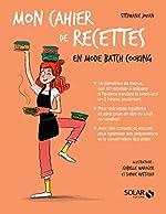 Mon cahier de recettes en mode batch cooking de Stéphanie JOUAN