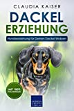 Dackel Erziehung: Hundeerziehung für Deinen Dackelwelpen (Teckel) (Dackel Band, Band 1)