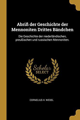 GER-ABRI DER GESCHICHTE DER ME: Die Geschichte Der Niederländischen, Preußischen Und Russischen Mennoniten.