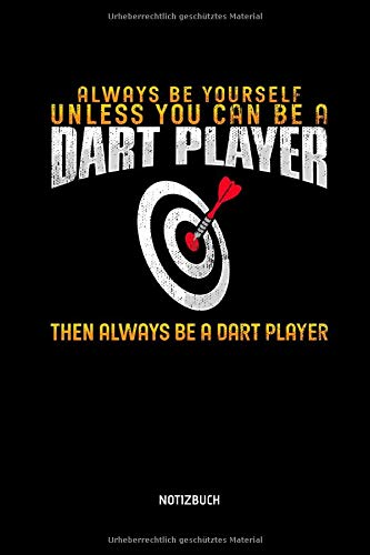 Always Be Yourself - Unless You Can Be Dart Player - Notizbuch: Lustiges Dart Notizbuch. Dart Zubehör & Dart Geschenk Idee für Darts Spieler.