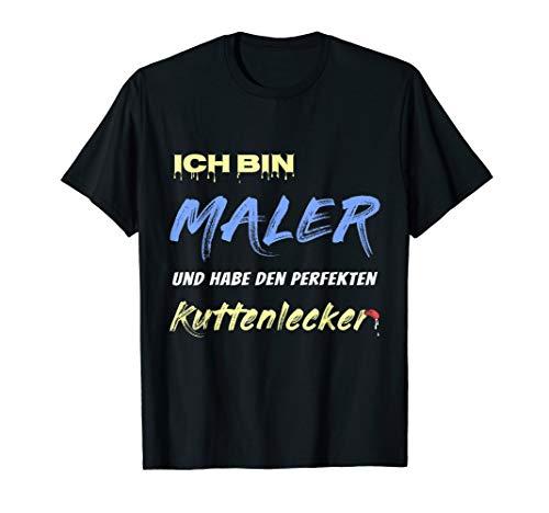 Ich bin Maler mit dem perfekten Kuttenlecker Lackier & Maler T-Shirt