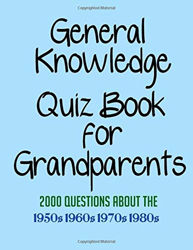 General Knowledge Quiz Book for Grandparents: 2000 Questions about the 1950s, 1960s, 1970s and 1980s