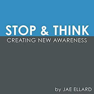 Stop & Think: Creating New Awareness     The Mindful Life, Book 1              Written by:                                                                                                                                 Jae Ellard                               Narrated by:                                                                                                                                 Jae Ellard                      Length: 48 mins     Not rated yet     Overall 0.0