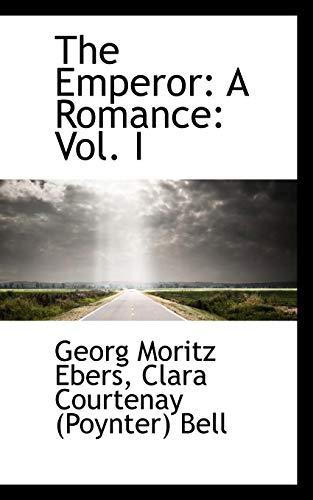 The Emperor: A Romance: Vol. I