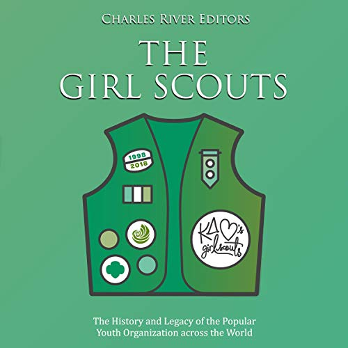 The Girl Scouts: The History and Legacy of the Popular Youth Organization Across the World audiobook cover art