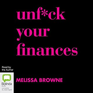 Unf*ck Your Finances                   By:                                                                                                                                 Melissa Browne                               Narrated by:                                                                                                                                 Melissa Browne                      Length: 4 hrs and 26 mins     11 ratings     Overall 4.4