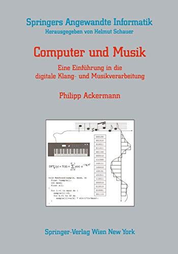 Computer und Musik: Eine Einführung In Die Digitale Klang- Und Musikverarbeitung (Springers Angewandte Informatik)