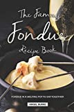 The Famous Fondue Recipe Book: Fondue in A Melting Pot to Eat Together