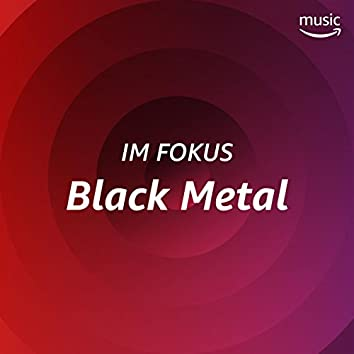 Im Fokus: Black Metal