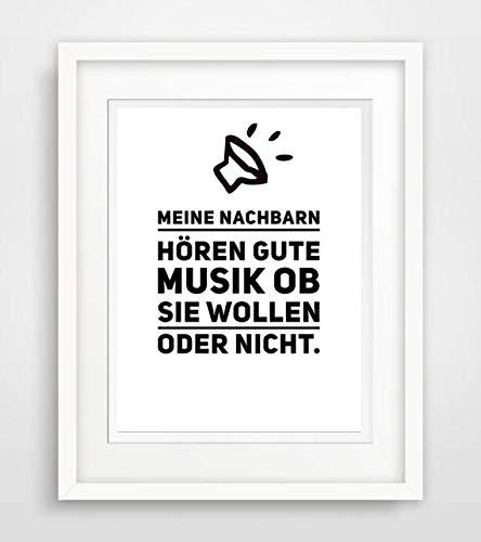 Meine Nachbarn hören gute Musik, ob sie wollen oder nicht. Spruch- Leben Liebe Sprüche Fine Art Print Poster Kunstdruck Plakat modern ungerahmt DIN A 4 Deko Wand Bild Spruch