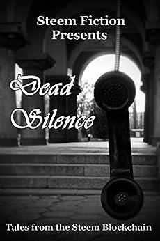 Dead Silence: Tales from the Steem Blockchain (Steem Fiction Book 2) by [Steem Fiction, Jim Hardy, Jayna Locke, Stina Pederson, Jane Nightshade, Bruce Arbuckle, Yvette de Beer, Tammy Thompson, Manol Donchev, Brendan Weinhold]