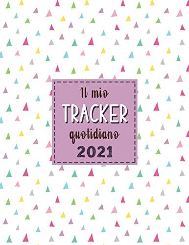 Il Mio Tracker Quotidiano 2021: Un diario giornaliero per monitorare le vostre routine e abitudini sane | Pianificatore