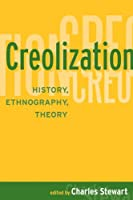 Creolization: History, Ethnography, Theory (One World Archaeology)