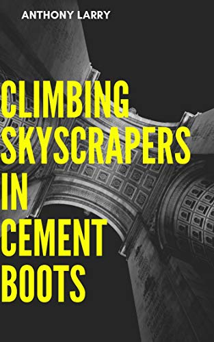 Climbing Skyscrapers In Cement Boots (English Edition)