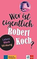 Wer ist eigentlich Robert Koch?: Leben - Werk - Wirkung