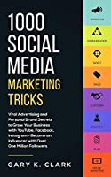 1000 Social Media Marketing Secrets: Viral Advertising and Personal Brand Secrets to Grow Your Business with YouTube, Facebook, Instagram - Become an Influencer with over One Million Followers