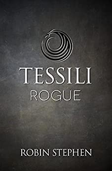 Tessili Rogue (Chronicles of the Tessilari Book 2) by [Robin Stephen]