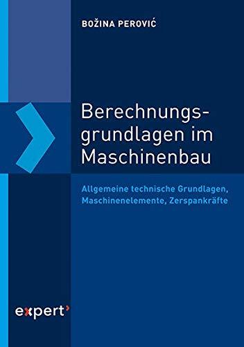Berechnungsgrundlagen im Maschinenbau: Allgemeine technische Grundlagen, Maschinenelemente, Zerspankräfte