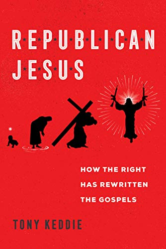 Republican Jesus: How the Right Has Rewritten the Gospels (English Edition)