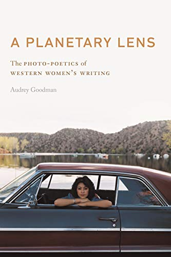 A Planetary Lens: The Photo-Poetics of Western Women's Writing (Postwestern Horizons)の詳細を見る