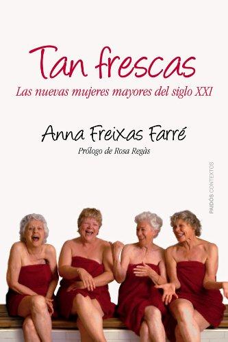 Tan frescas: Las nuevas mujeres mayores del siglo XXI. Prólogo de Rosa Regás (Contextos)