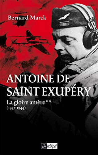 Antoine de Saint Exupéry - tome 2 La gloire amère (1937-1944) (Témoignage, document)