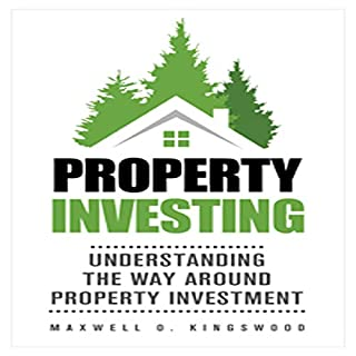 Property Investing: Understanding the Way Around Property Investment                   By:                                                                                                                                 Maxwell O. Kingswood                               Narrated by:                                                                                                                                 Heston Mosher                      Length: 3 hrs and 16 mins     2 ratings     Overall 5.0