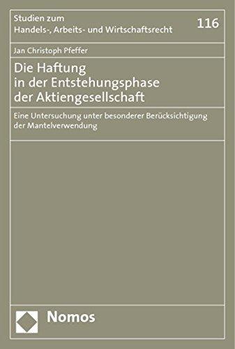 Die Haftung in der Entstehungsphase der Aktiengesellschaft: Eine Untersuchung unter besonderer Berücksichtigung der Mantelverwendung