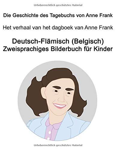 Deutsch-Flämisch (Belgisch) Die Geschichte des Tagebuchs von Anne Frank / Het verhaal van het dagboek van Anne Frank Zweisprachiges Bilderbuch für Kinder