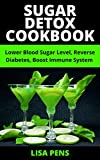 SUGАR DЕTОX СООKBООK: Lower Blood Sugar Level, Reverse Diabetes, Boost Immune System With This Compilation Of Breakfast, Dinner, Lunch And Snacks Sugar Detoxification Guide (English Edition)