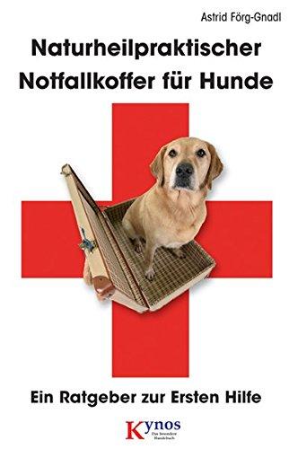 Naturheilpraktischer Notfallkoffer für Hunde: Ein Ratgeber zur Ersten Hilfe (Das besondere Hundebuch)