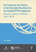 Percursos da Física e da Energia Nucleares na Capital Portuguesa (Portuguese Edition)