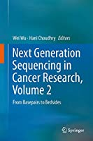 Next Generation Sequencing in Cancer Research, Volume 2: From Basepairs to Bedsides