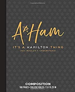 A Ham It's a Hamilton Thing (You Wouldn't Understand): COLLEGE RULE Composition Notebook or Journal with Alexander Hamilton