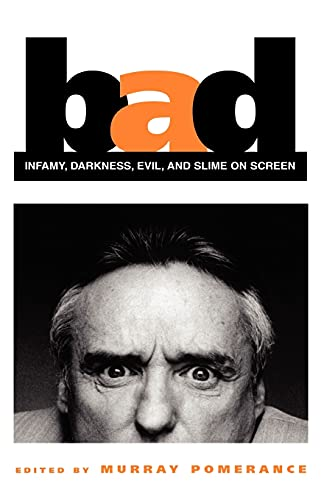Bad: Infamy, Darkness, Evil, and Slime on Screen (The Suny Series, Cultural Studies in Cinema/Video)