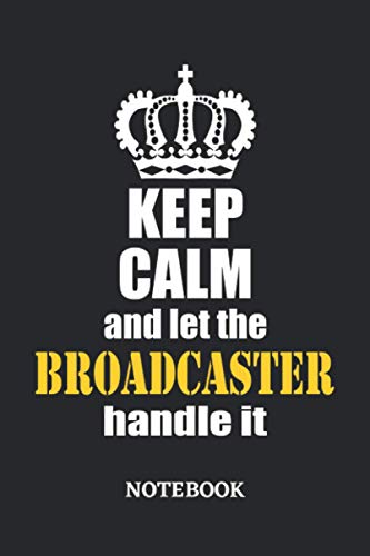 Keep Calm and let the Broadcaster handle it Notebook: 6x9 inches - 110 blank numbered pages • Greatest Passionate working Job Journal • Gift, Present Idea