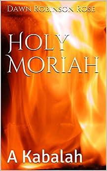 Holy Moriah: A Kabalah by [Dawn Robinson Rose]