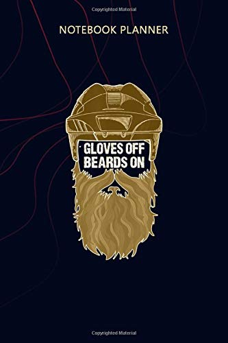 Notebook Planner Beards On Gloves Off Ice Hockey Playoff Beard: 6x9 inch, 114 Pages, Agenda, Home Budget, Money, Planning, Personalized, Planner