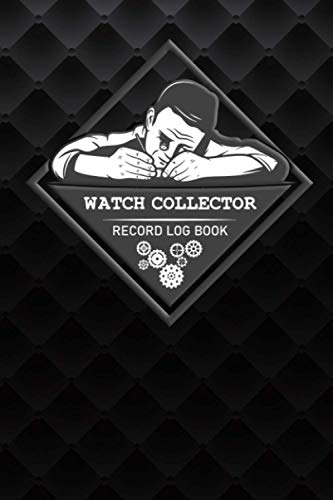 Watch Collector Record Log Book: Room to log 100 Watches | Vintage and Luxury wrist watch collection journal logbook for time collecting | Record, ... ... and repairers | Professional soft cover