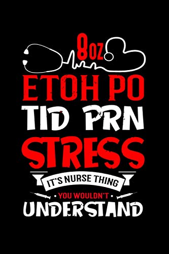 Etoh Po Tid Prn Stress It's Nurse Thing You: Journal and Notebook for Nurse - Lined Notebook and Journal Perfect Gift for Nurses, Writing and Notes. Amazing Lined Notebook Journal for Nurse