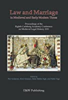 Law and Marriage in Medieval and Early Modern Times: Proceedings of the Eighth Carlsberg Academy Conference on Medieval Legal History 2011