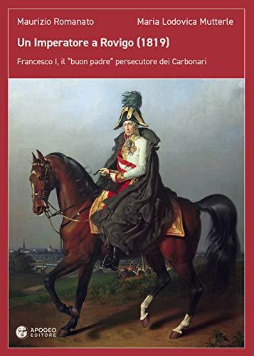 Un imperatore a Rovigo (1819). Francesco I, il «buon padre» persecutore dei Carbonari